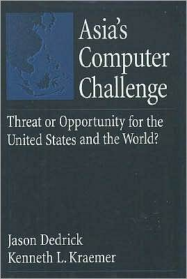 Asias Computer Challenge: Threat or Opportunity for the United States and the World? Jason Dedrick