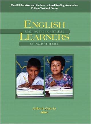 English Learners: Reaching the Highest Level of English Literacy Gilbert G. Garcia/IRA