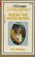 Where the River Bends (Candlelight Ecstasy Romance, #109) Jo Calloway