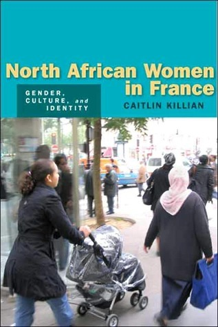 North African Women in France: Gender, Culture, and Identity  by  Caitlin Killian