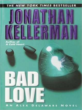 Bad Love (Alex Delaware, #8) Jonathan Kellerman