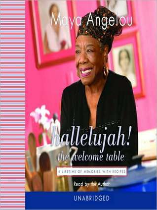 Hallelujah! The Welcome Table: A Lifetime of Memories with Recipes  by  Maya Angelou