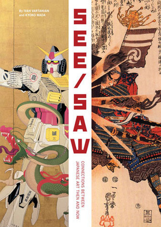 See/Saw: Connections Between Japanese Art Then and Now  by  Ivan Vartanian