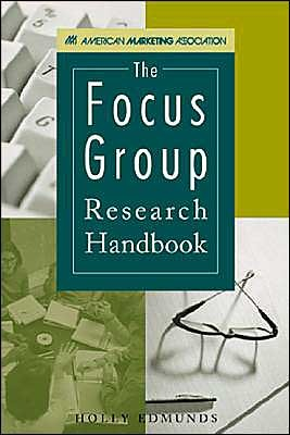 The Focus Group Research Handbook (C) 2000  by  Holly Edmunds