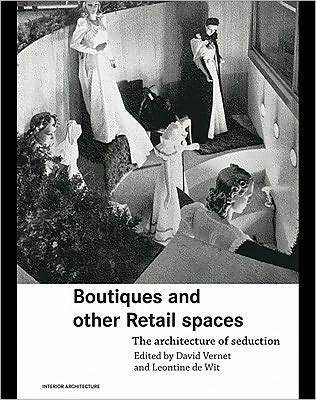 Boutiques and Other Retail Spaces: The Architecture of Seduction  by  David Vernet