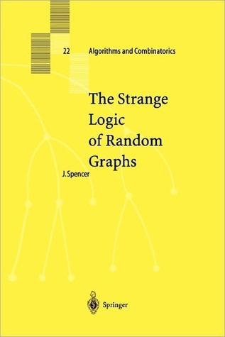 The Strange Logic of Random Graphs Joel Spencer