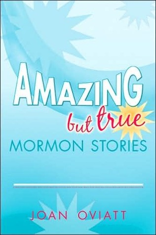 Amazing But True Mormon Stories  by  Joan Oviatt