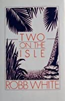 Two on the Isle: a memory of Marina Cay  by  Robb White