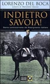 Indietro Savoia! Storia controcorrente del Risorgimento italiano Lorenzo Del Boca