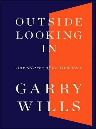 Outside Looking In: Adventures of an Observer Garry Wills