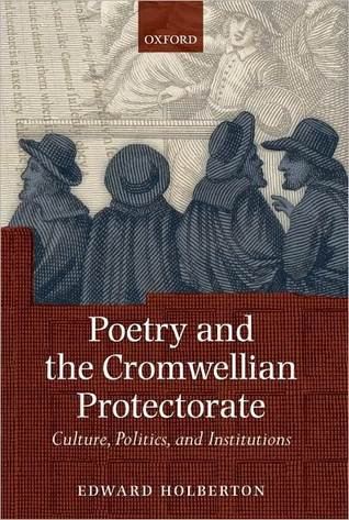 Poetry and the Cromwellian Protectorate: Culture, Politics, and Institutions Edward Holberton