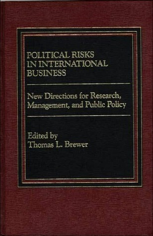 Political Risks in International Business: New Directions for Research, Management, and Public Policy  by  Thomas L. Brewer