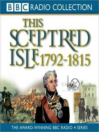 1792 - 1815, Nelson, Wellington  Napoleon: This Sceptred Isle, Volume 8  by  Christopher Lee
