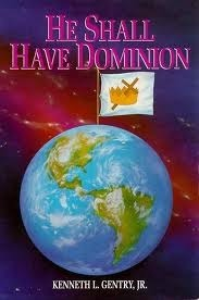 He Shall Have Dominion: A Postmillennial Eschatology  by  Kenneth L. Gentry Jr.