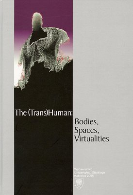 The (Trans)human: Bodies, Spaces, Virtualities  by  Wojciech Kalaga