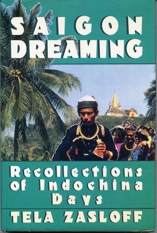 Saigon Dreaming: Recollections of Indochina Days  by  Tela Zasloff