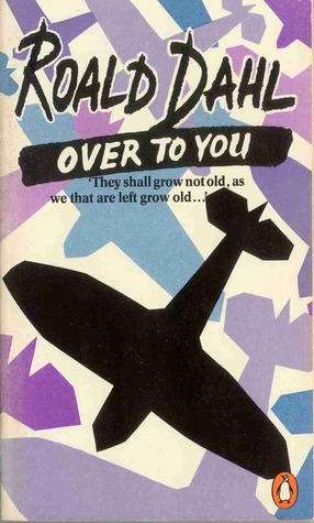 Over to You: Ten Stories of Flyers and Flying Roald Dahl