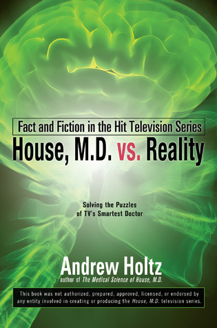 House M.D. vs. Reality: Fact and Fiction in the Hit Television Series  by  Andrew Holtz
