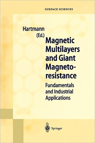 Magnetic Multilayers and Giant Magnetoresistance: Fundamentals and Industrial Applications U. Hartmann