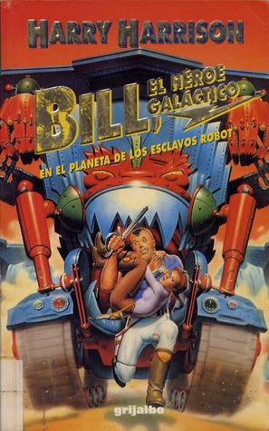 Bill, el héroe galáctico en el planeta de los esclavos robot Harry Harrison