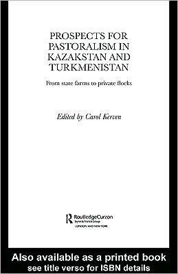 Prospects for Pastoralism in Kazakstan and Turkmenistan: From State Farms to Private Flocks Carol Kerven