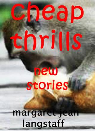 CHEAP THRILLS: New Stories Margaret Jean Langstaff