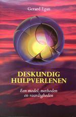 Deskundig Hulpverlenen: een model, methoden en vaardigheden Gerard Egan