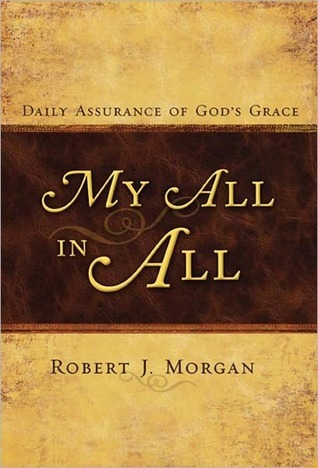 My All in All: Daily Assurance of Gods Grace  by  Robert J. Morgan