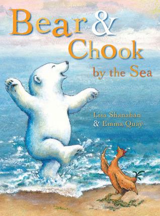 Bear and Chook  by  the Sea by Lisa Shanahan