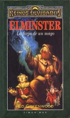 Elminster: La Forja De Un Mago (Reinos Olvidados: Elminster, #1)  by  Ed Greenwood
