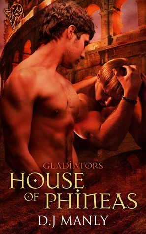 House of Phineas (Gladiators, #2)  by  D.J. Manly