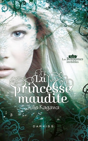 La princesse maudite (Les royaumes invisibles, #1)  by  Julie Kagawa