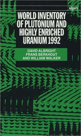 World Inventory of Plutonium and Highly Enriched Uranium, 1992  by  William Walker