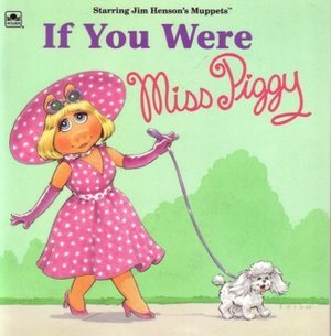 If You Were Miss Piggy  by  Richard Chevat