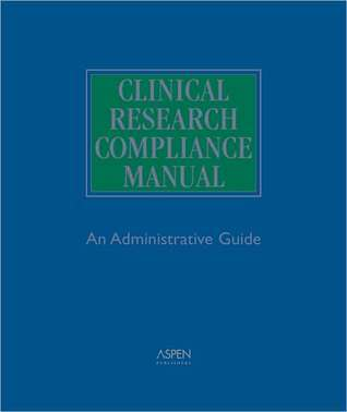 Clinical Research Compliance Manual: An Administrative Guide  by  Brent