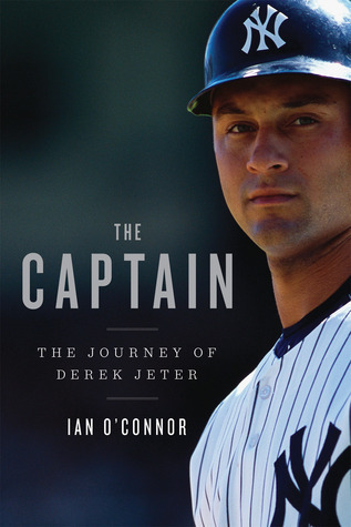 The Captain: The Journey of Derek Jeter Ian OConnor