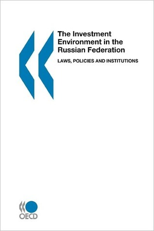 Investment Environment in the Russian Federation: Laws, Policies and Institutions  by  OECD/OCDE
