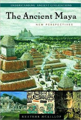 The Ancient Maya: New Perspectives Heather McKillop