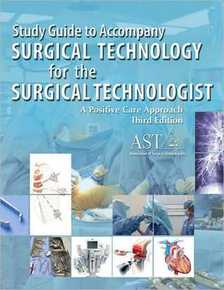 Study Guide for Asts Surgical Technology for the Surgical Technologist: A Positive Care Approach, 3rd  by  AST