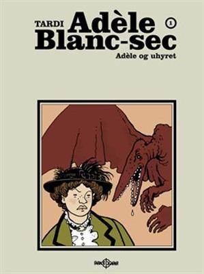 Adele og uhyret (Adèle Blanc-Sec, #1) Jacques Tardi