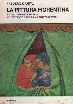 La pittura fiorentina e il suo ambiente sociale nel Trecento e nel primo Quattrocento Frederick Antal