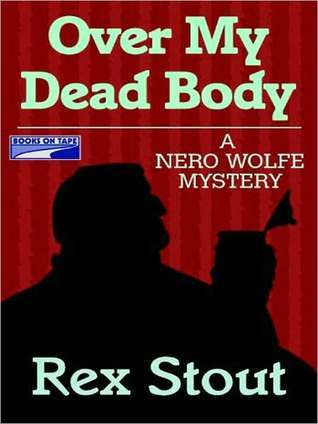 Over My Dead Body (Nero Wolfe, #7)  by  Rex Stout