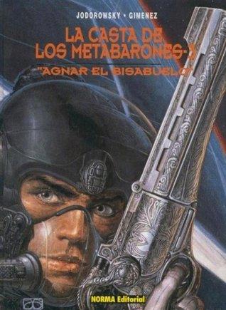 La Casta de Los Metabarones: Agnar el bisabuelo (La Casta los Metabarones #3) Alejandro Jodorowsky