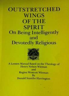Outstretched Wings of the Spirit: On Being Intelligently and Devotedly Religious  by  Donald Szantho Harrington