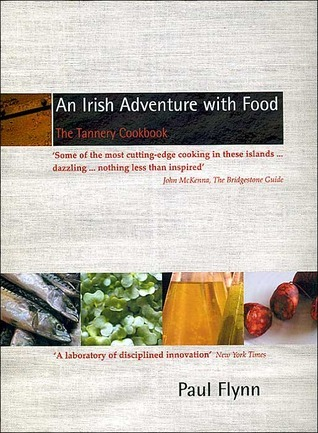 An Irish Adventure with Food: The Tannery Cookbook Paul Flynn