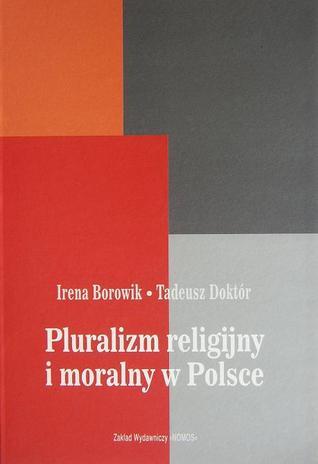 Pluralizm religijny i moralny w Polsce. Raport z badań  by  Irena Borowik
