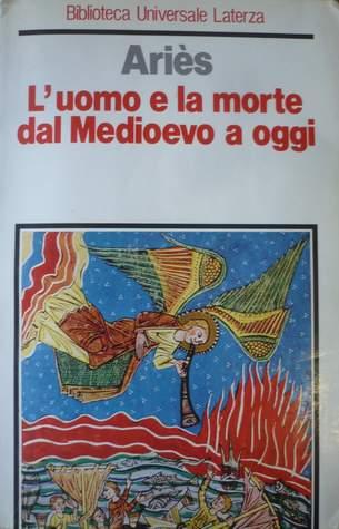 Luomo e la Morte dal Medioevo a Oggi  by  Philippe Ariès