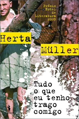 Tudo o Que Eu Tenho Trago Comigo  by  Herta Müller