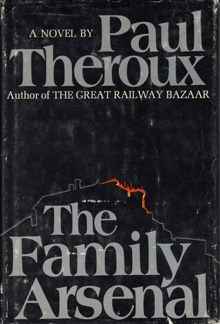 The Family Arsenal  by  Paul Theroux