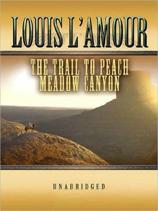Trail to Peach Meadow Canyon Louis LAmour